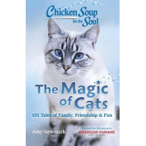 Chicken Soup for the Soul: The Magic of Cats: 101 Tales of Family, Friendship & Fun by Amy Newmark, 9781611590661