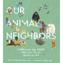 Our Animal Neighbors: Compassion for Every Furry, Slimy, Prickly Creature on Earth by Matthieu Ricard, 9781611807233