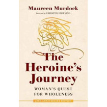 The Heroine's Journey: Woman's Quest for Wholeness by Maureen Murdock, 9781611808308