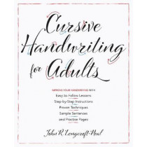 Cursive Handwriting For Adults: Easy-to-Follow Lessons, Step-by-Step Instructions, Proven Techniques, Sample Sentences and Practice Pages to Improve Your Handwriting by John Neal, 9781612439068