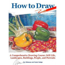 How to Draw: A Comprehensive Drawing Course: Still Life, Landscapes, Buildings, People, and Portraits by Ian Sidaway, 9781620082959