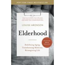 Elderhood: Redefining Aging, Transforming Medicine, Reimagining Life by Louise Aronson, 9781620405468