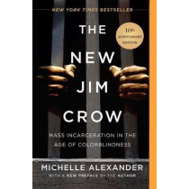 The New Jim Crow: Mass Incarceration in the Age of Colorblindness by Michelle Alexander, 9781620971932