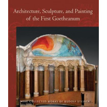Architecture, Sculpture, and Painting of the First Goetheanum by Dr Rudolf Steiner, 9781621482048
