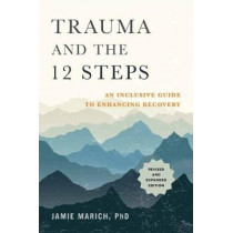 Trauma and the 12 Steps: An Inclusive Guide to Enhancing Recovery by Jamie Marich, 9781623174682