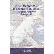 AeroDynamic: Inside the High-Stakes Global Jetliner Ecosystem by Kevin Michaels, 9781624104022