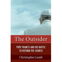 The Outsider: Pope Francis and His Battle to Reform the Church by Christopher Lamb, 9781626983618
