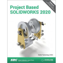 Project Based SOLIDWORKS 2020 by Kirstie Plantenberg, 9781630573201