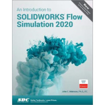 An Introduction to SOLIDWORKS Flow Simulation 2020 by John Matsson, 9781630573270