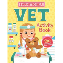 I Want to Be a Vet Activity Book: 100 Stickers & Pop-Outs by Editors of Storey Publishing, 9781635862164