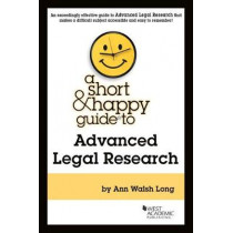 A Short & Happy Guide to Advanced Legal Research by Ann W. Long, 9781640207486