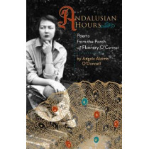 Andalusian Hours: Poems from the Porch of Flannery O'Connor by Angela Alaimo O'Donnell, 9781640603530