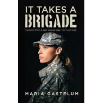 It Takes a Brigade: Twenty-Two a Day Minus One, I'm That One by Maria Gastelum, 9781640886391