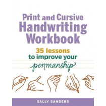 The Print and Cursive Handwriting Workbook: 35 Lessons to Improve Your Penmanship by Sally Sanders, 9781641524179