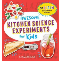 Awesome Kitchen Science Experiments for Kids: 50 Steam Projects You Can Eat! by Megan Olivia Hall, 9781641526210
