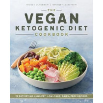 The Vegan Ketogenic Diet Cookbook: 75 Satisfying High Fat, Low Carb, Dairy Free Recipes by Nicole Derseweh, 9781641526531
