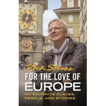 For the Love of Europe (First Edition): My Favorite Places, People, and Stories by Rick Steves, 9781641711319