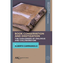Book Conservation and Digitization: The Challenges of Dialogue and Collaboration by Alberto Campagnolo, 9781641890533