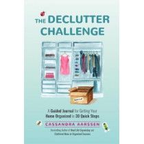 The Declutter Challenge: A Guided Journal for Getting your Home Organized in 30 Quick Steps by Cassandra Aarssen, 9781642502312