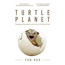 Turtle Planet: Compassion, Conservation, and the Fate of the Natural World by Yun Rou, 9781642502718