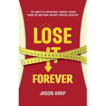 Lose It Forever: The Habits of Successful Weight Losers from the National Weight Control Registry by Jason Karp, 9781642503463