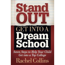 Stand Out Get into a Dream School: Seven Steps to Help Your Child Get into a Top College by Rachel Collins, 9781642796254
