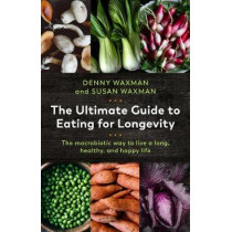 The Ultimate Guide to Eating for Longevity: The Macrobiotic Way to Live a Long, Healthy, and Happy Life by Denny Waxman, 9781643130682