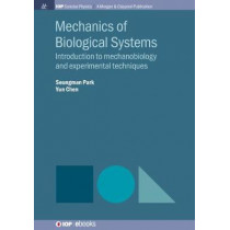 Mechanics of Biological Systems: Introduction to Mechanobiology and Experimental Techniques by Seungman Park, 9781643273891