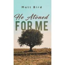 He Atoned for Me by Matt Bird, 9781643785486