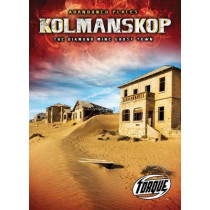 Kolmanskop: The Diamond Mine Ghost Town by Christina Leaf, 9781644871614