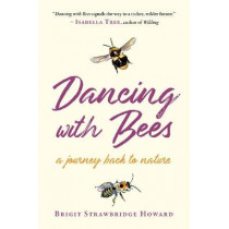 Dancing with Bees: A Journey Back to Nature by Brigit Strawbridge Howard, 9781645020257