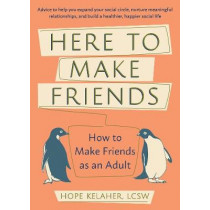 Here To Make Friends: How to Make Friends as an Adult: Advice to Help You Expand Your Social Circle, Nurture Meaningful Relationships, and Build a Healthier, Happier Social Life by Hope Kelaher, 9781646040049