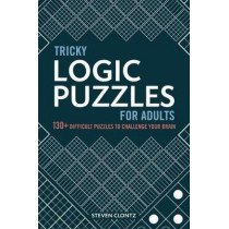 Tricky Logic Puzzles for Adults: 130+ Difficult Puzzles to Challenge Your Brain by Steven Clontz, 9781646111459