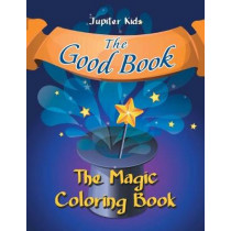 The Good Book: The Magic Coloring Book by Jupiter Kids, 9781683053361