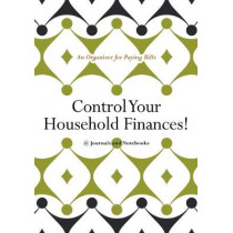 Control Your Household Finances! An Organizer for Paying Bills by @Journals Notebooks, 9781683267928