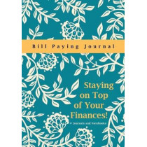 Staying on Top of Your Finances! Bill Paying Journal by @Journals Notebooks, 9781683267935