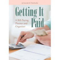 Getting It Paid: A Bill-Paying Planner and Organizer by @Journals Notebooks, 9781683268222
