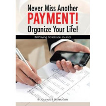 Never Miss Another Payment! Organize Your Life! Bill Paying Notebook Journal by @Journals Notebooks, 9781683268239