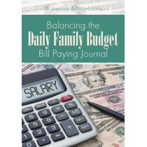 Balancing the Daily Family Budget Bill Paying Journal by @Journals Notebooks, 9781683268246