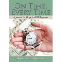 On Time, Every Time - A Journal for Organized Bill Payment by @Journals Notebooks, 9781683268277