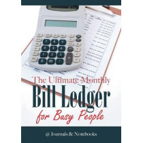 The Ultimate Monthly Bill Ledger for Busy People by @Journals Notebooks, 9781683268581