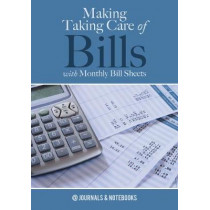 Making Taking Care of Bills with Monthly Bill Sheets by @Journals Notebooks, 9781683268598