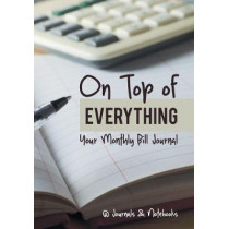 On Top of Everything: Your Monthly Bill Journal by @Journals Notebooks, 9781683268611