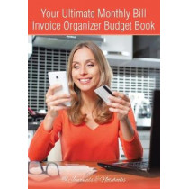 Your Ultimate Monthly Bill Invoice Organizer Budget Book by @Journals Notebooks, 9781683268628