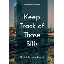 Keep Track of Those Bills - Monthly Payment Journal by @Journals Notebooks, 9781683268659