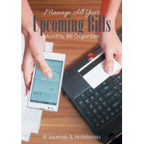 Manage All Your Upcoming Bills. Monthly Bill Organizer by @Journals Notebooks, 9781683268949
