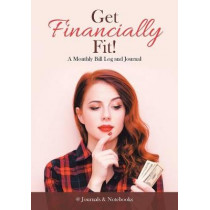 Get Financially Fit! A Monthly Bill Log and Journal by @Journals Notebooks, 9781683268956