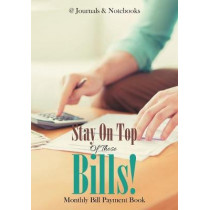 Stay On Top Of Those Bills! Monthly Bill Payment Book by @Journals Notebooks, 9781683269304