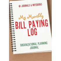 My Monthly Bill Paying Log Organizational Planning Journal by @Journals Notebooks, 9781683269311