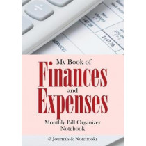 My Book of Finances and Expenses. Monthly Bill Organizer Notebook. by @Journals Notebooks, 9781683269335